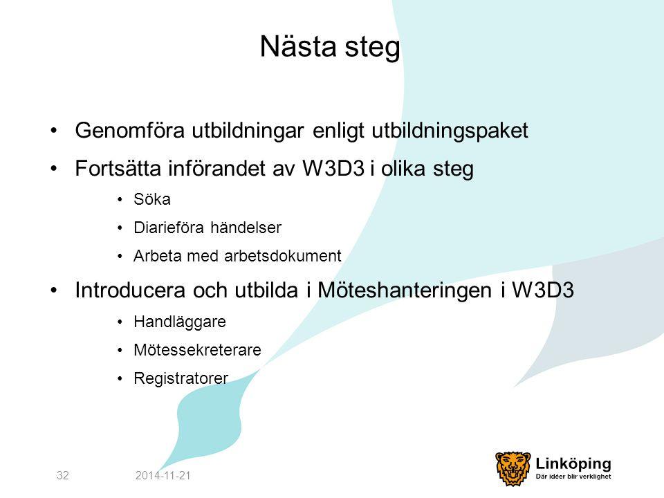 Nästa steg Genomföra utbildningar enligt utbildningspaket Fortsätta införandet av W3D3 i olika steg Söka Diarieföra händelser Arbeta med arbetsdokumen