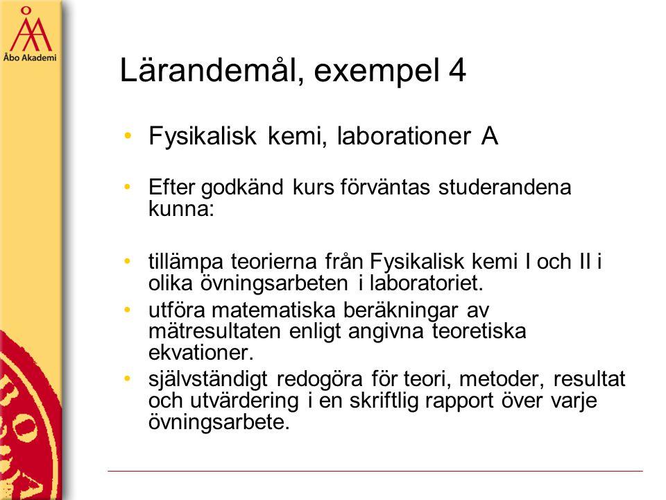 Lärandemål, exempel 4 Fysikalisk kemi, laborationer A Efter godkänd kurs förväntas studerandena kunna: tillämpa teorierna från Fysikalisk kemi I och I