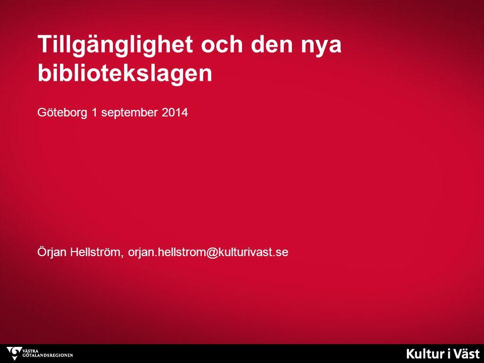 Tillgänglighet och den nya bibliotekslagen Göteborg 1 september 2014 Örjan Hellström, orjan.hellstrom@kulturivast.se