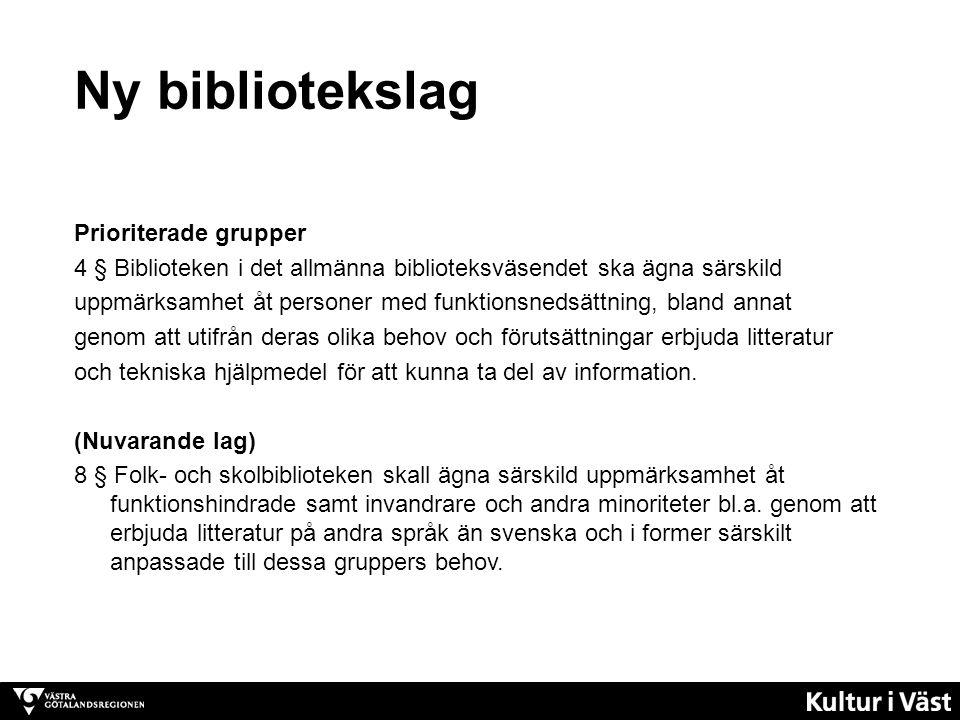 Ny bibliotekslag Prioriterade grupper 4 § Biblioteken i det allmänna biblioteksväsendet ska ägna särskild uppmärksamhet åt personer med funktionsnedsä