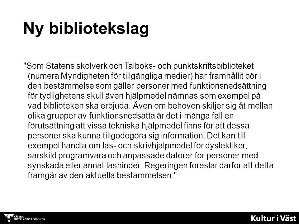 Ny bibliotekslag Som Statens skolverk och Talboks- och punktskriftsbiblioteket (numera Myndigheten för tillgängliga medier) har framhållit bör i den bestämmelse som gäller personer med funktionsnedsättning för tydlighetens skull även hjälpmedel nämnas som exempel på vad biblioteken ska erbjuda.