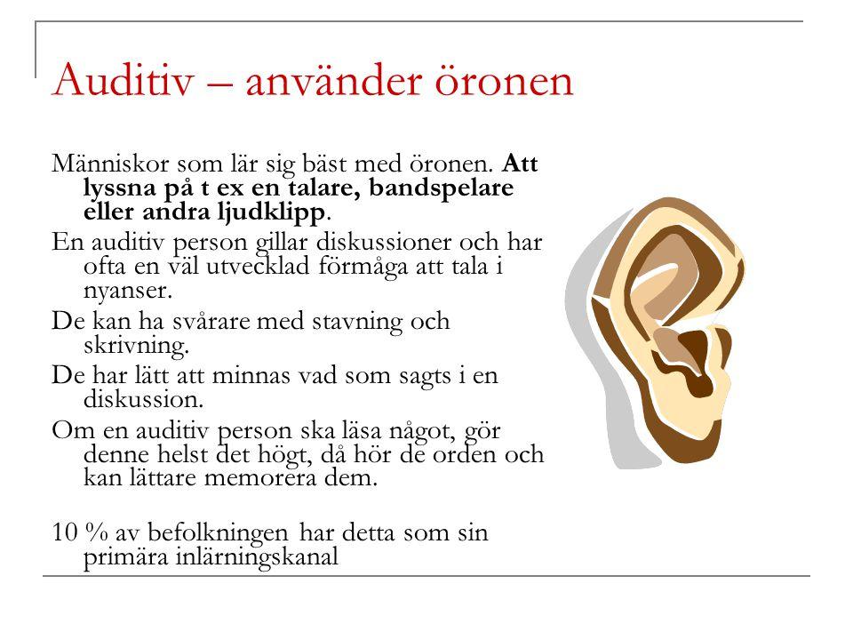 Auditiv – använder öronen Människor som lär sig bäst med öronen. Att lyssna på t ex en talare, bandspelare eller andra ljudklipp. En auditiv person gi