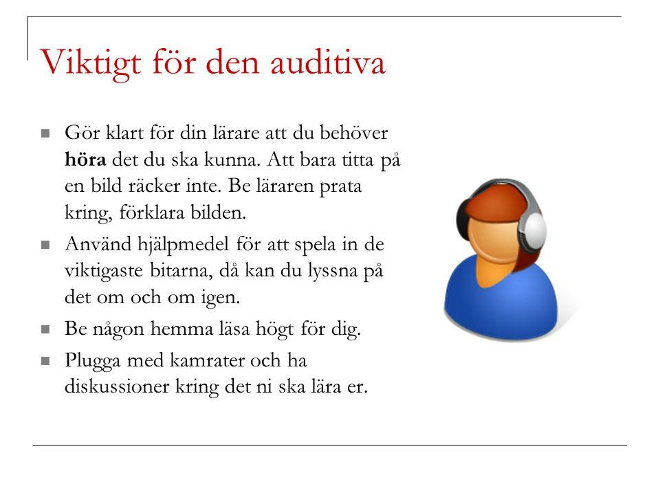 Viktigt för den auditiva Gör klart för din lärare att du behöver höra det du ska kunna. Att bara titta på en bild räcker inte. Be läraren prata kring,