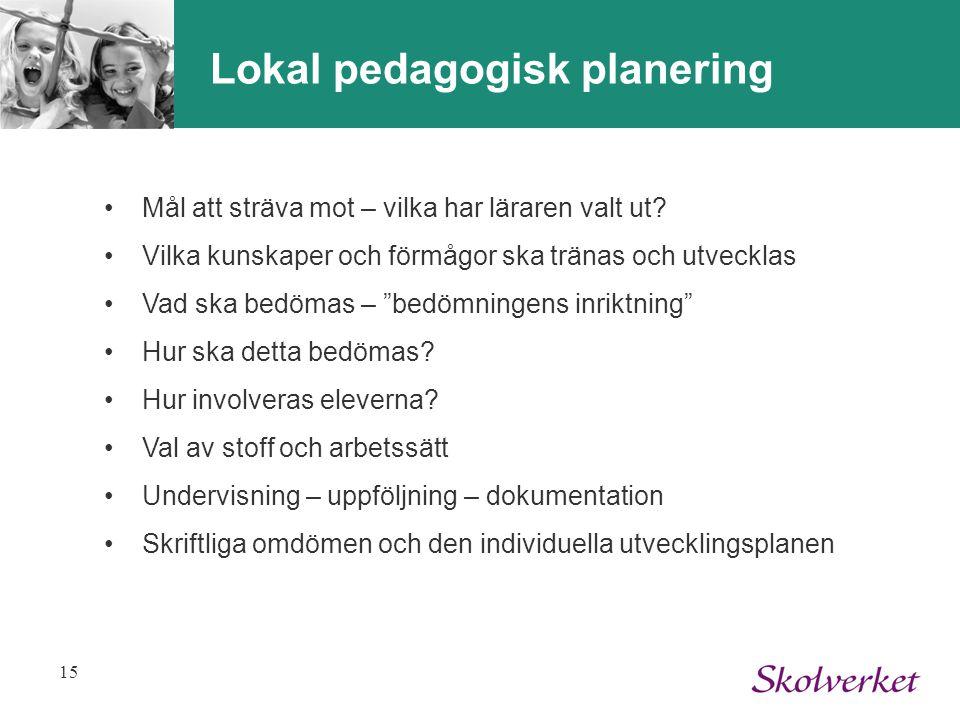 15 Lokal pedagogisk planering Mål att sträva mot – vilka har läraren valt ut? Vilka kunskaper och förmågor ska tränas och utvecklas Vad ska bedömas –