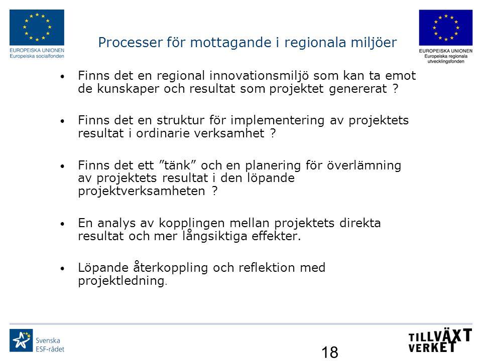 18 Processer för mottagande i regionala miljöer Finns det en regional innovationsmiljö som kan ta emot de kunskaper och resultat som projektet generer