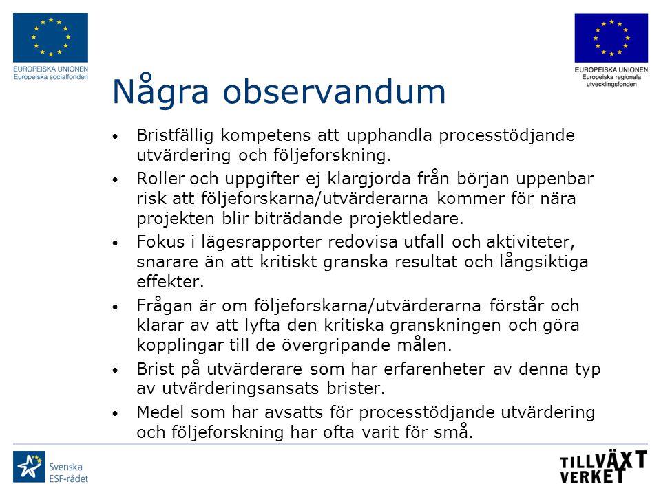 Några observandum Bristfällig kompetens att upphandla processtödjande utvärdering och följeforskning. Roller och uppgifter ej klargjorda från början u