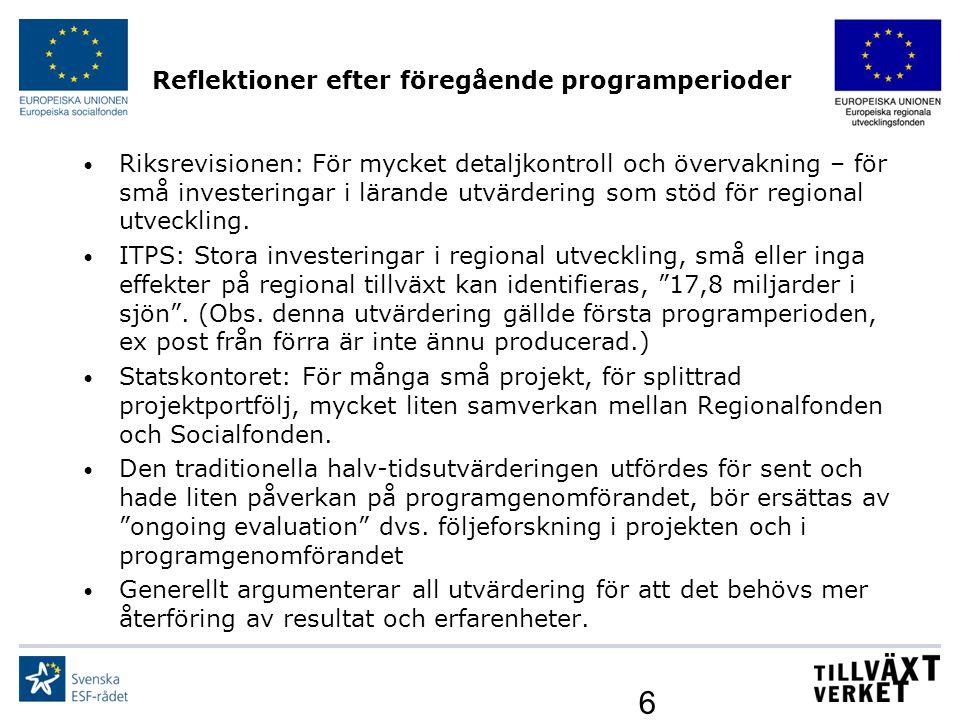 6 Reflektioner efter föregående programperioder Riksrevisionen: För mycket detaljkontroll och övervakning – för små investeringar i lärande utvärderin