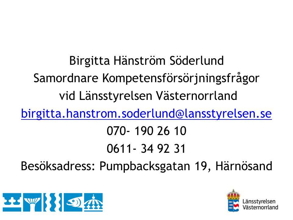 Birgitta Hänström Söderlund Samordnare Kompetensförsörjningsfrågor vid Länsstyrelsen Västernorrland birgitta.hanstrom.soderlund@lansstyrelsen.se 070-