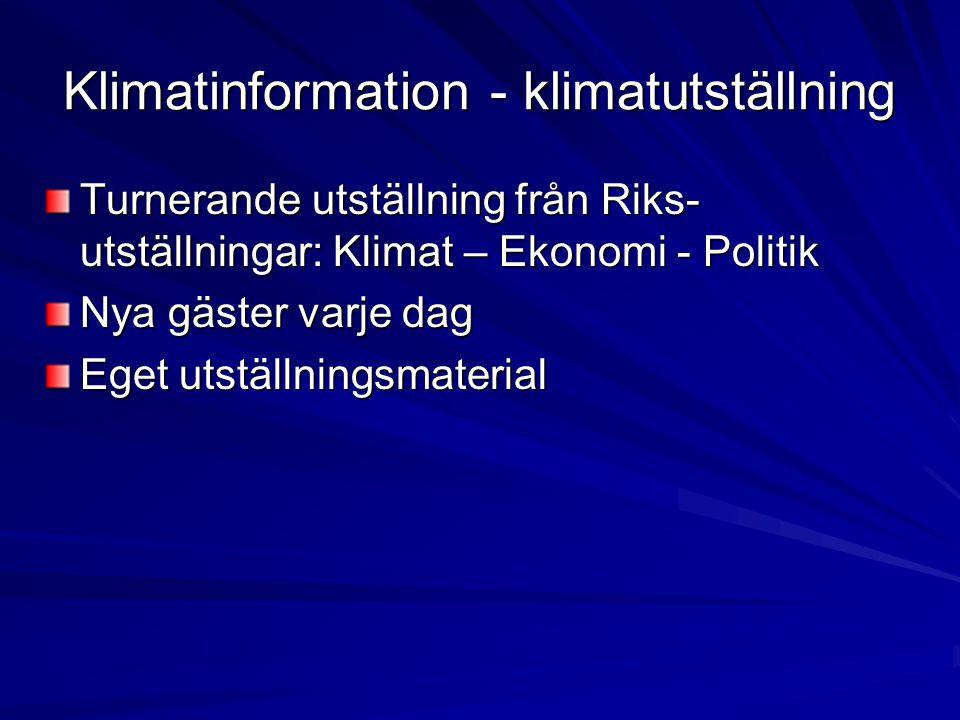 Klimatinformation - klimatutställning Turnerande utställning från Riks- utställningar: Klimat – Ekonomi - Politik Nya gäster varje dag Eget utställnin