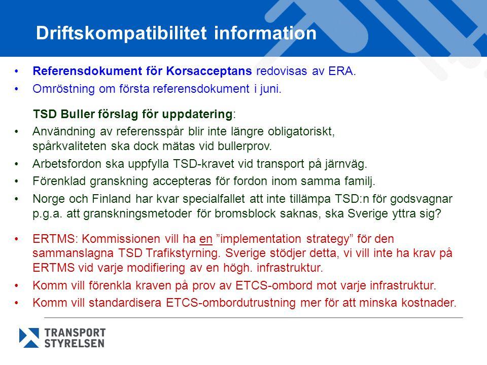 Driftskompatibilitet information Referensdokument för Korsacceptans redovisas av ERA. Omröstning om första referensdokument i juni. TSD Buller förslag