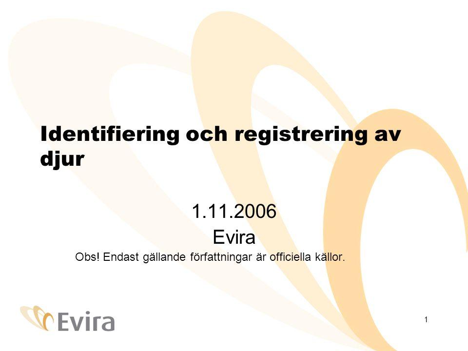 1 Identifiering och registrering av djur 1.11.2006 Evira Obs.