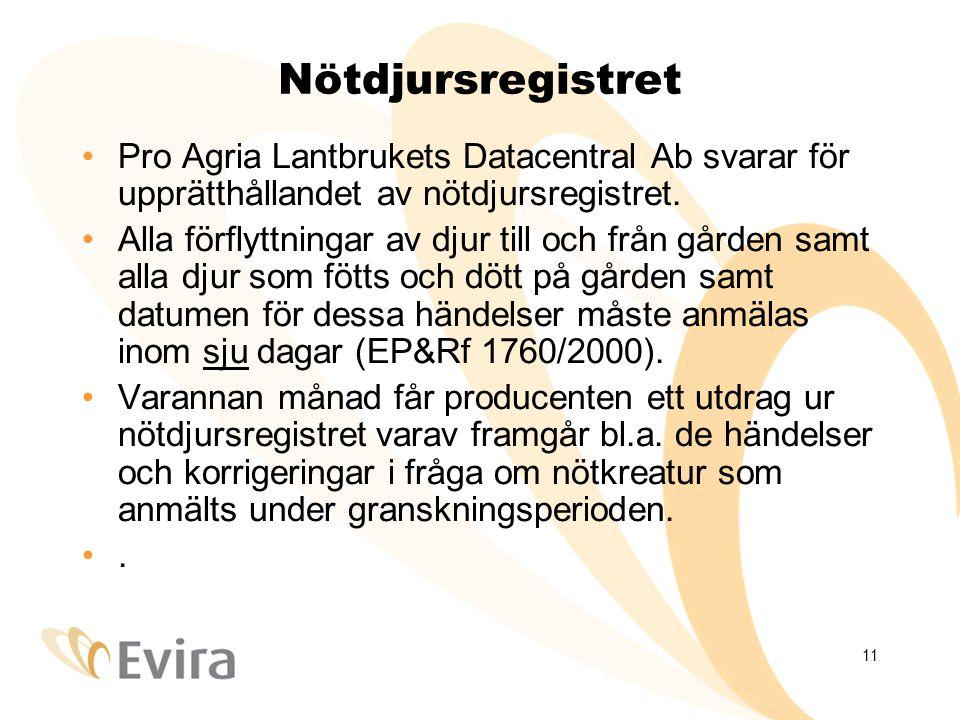 11 Nötdjursregistret Pro Agria Lantbrukets Datacentral Ab svarar för upprätthållandet av nötdjursregistret.