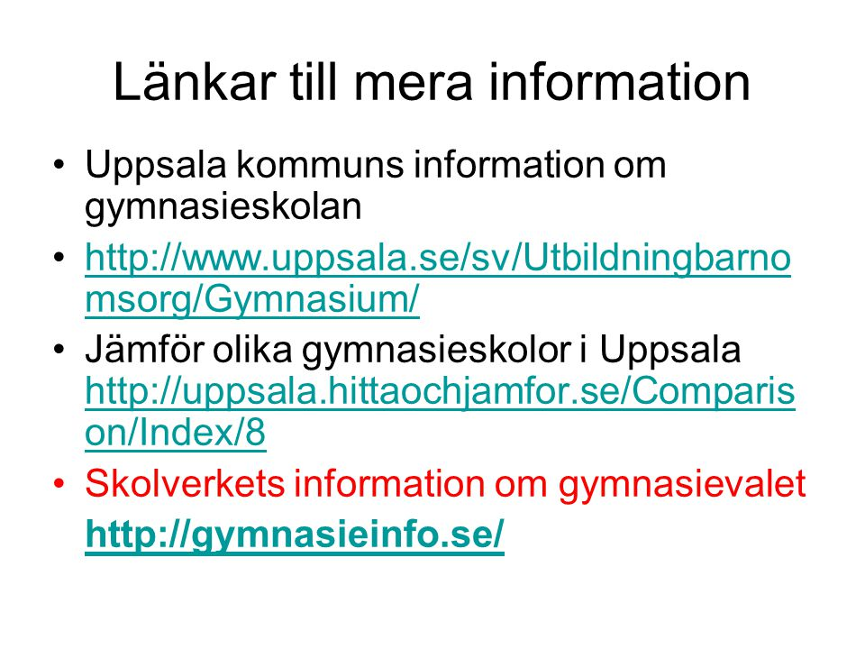 Länkar till mera information Uppsala kommuns information om gymnasieskolan http://www.uppsala.se/sv/Utbildningbarno msorg/Gymnasium/http://www.uppsala