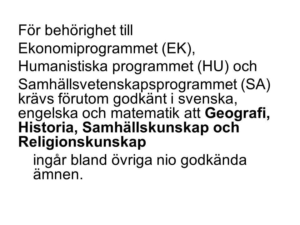För behörighet till Ekonomiprogrammet (EK), Humanistiska programmet (HU) och Samhällsvetenskapsprogrammet (SA) krävs förutom godkänt i svenska, engels