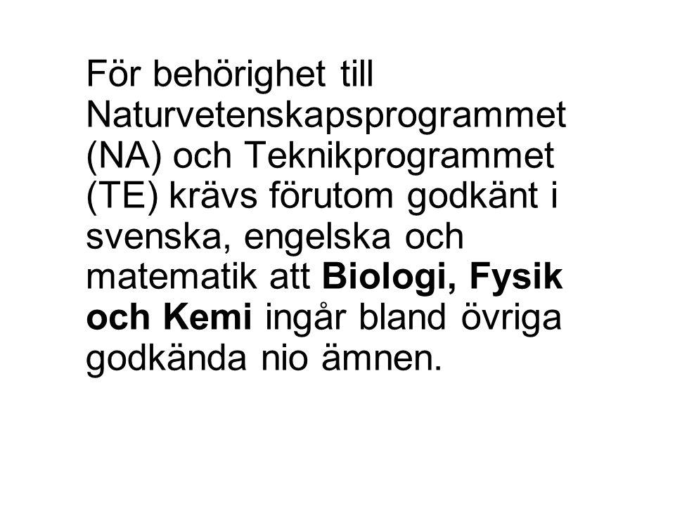 För behörighet till Naturvetenskapsprogrammet (NA) och Teknikprogrammet (TE) krävs förutom godkänt i svenska, engelska och matematik att Biologi, Fysi