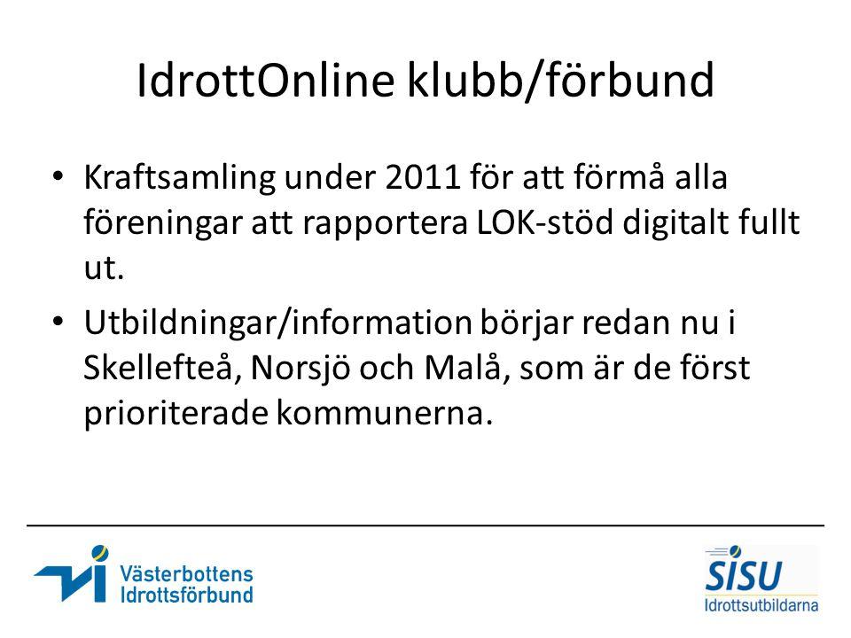IdrottOnline klubb/förbund Kraftsamling under 2011 för att förmå alla föreningar att rapportera LOK-stöd digitalt fullt ut. Utbildningar/information b