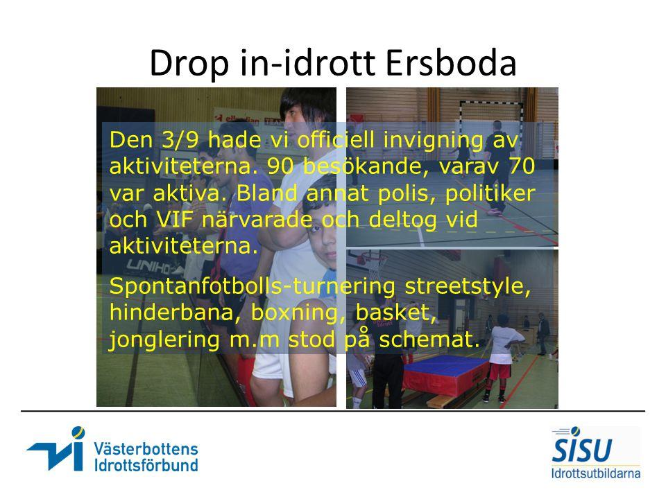 Drop in-idrott Ersboda Den 3/9 hade vi officiell invigning av aktiviteterna. 90 besökande, varav 70 var aktiva. Bland annat polis, politiker och VIF n