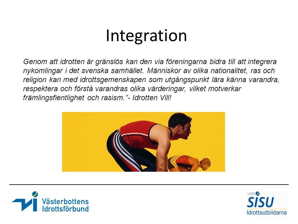 Integration Genom att idrotten är gränslös kan den via föreningarna bidra till att integrera nykomlingar i det svenska samhället. Människor av olika n