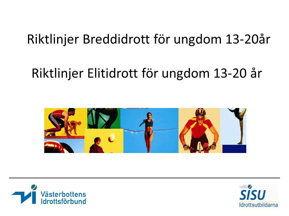 Riktlinjer Elitidrott för ungdom 13-20 år Riktlinjer Breddidrott för ungdom 13-20år