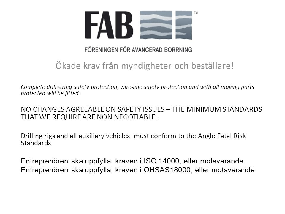 Ökade krav från myndigheter och beställare! Complete drill string safety protection, wire-line safety protection and with all moving parts protected w
