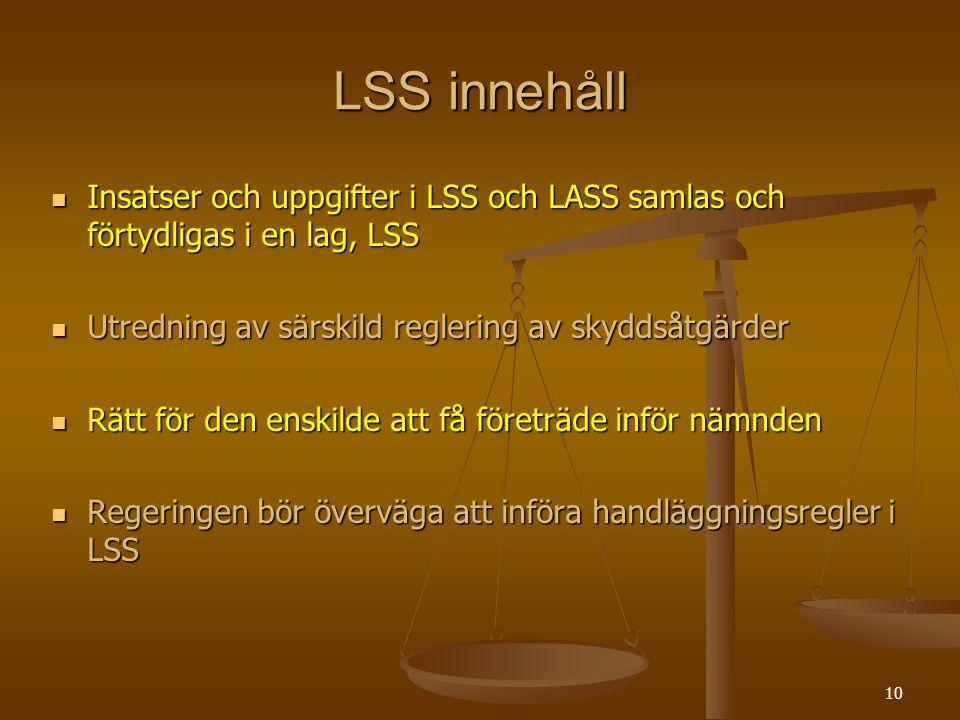 10 LSS innehåll Insatser och uppgifter i LSS och LASS samlas och förtydligas i en lag, LSS Insatser och uppgifter i LSS och LASS samlas och förtydliga