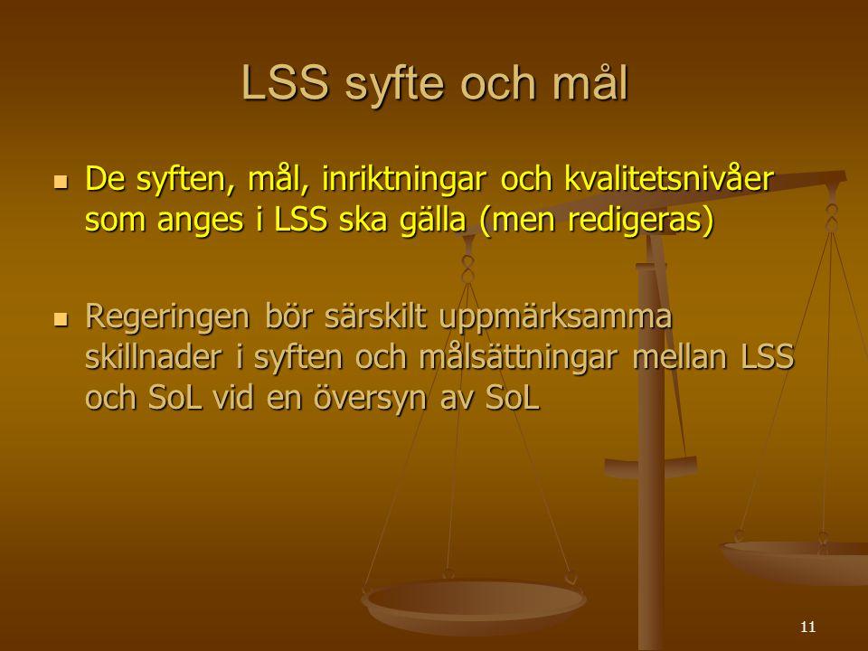 11 LSS syfte och mål De syften, mål, inriktningar och kvalitetsnivåer som anges i LSS ska gälla (men redigeras) De syften, mål, inriktningar och kvali