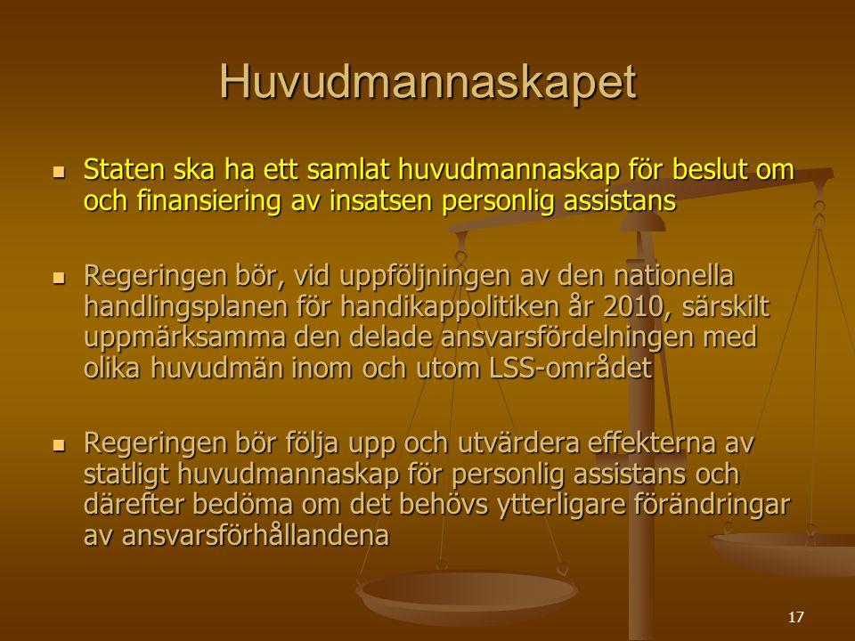 17 Huvudmannaskapet Staten ska ha ett samlat huvudmannaskap för beslut om och finansiering av insatsen personlig assistans Staten ska ha ett samlat hu