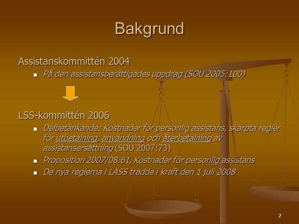 2 Bakgrund Assistanskommittén 2004 På den assistansberättigades uppdrag (SOU 2005:100) På den assistansberättigades uppdrag (SOU 2005:100) LSS-kommitt