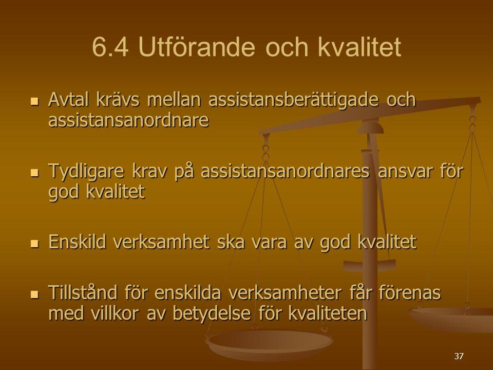 37 6.4 Utförande och kvalitet Avtal krävs mellan assistansberättigade och assistansanordnare Avtal krävs mellan assistansberättigade och assistansanor
