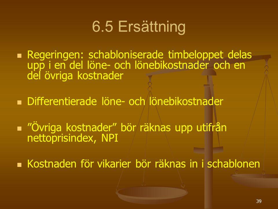39 6.5 Ersättning Regeringen: schabloniserade timbeloppet delas upp i en del löne- och lönebikostnader och en del övriga kostnader Differentierade lön