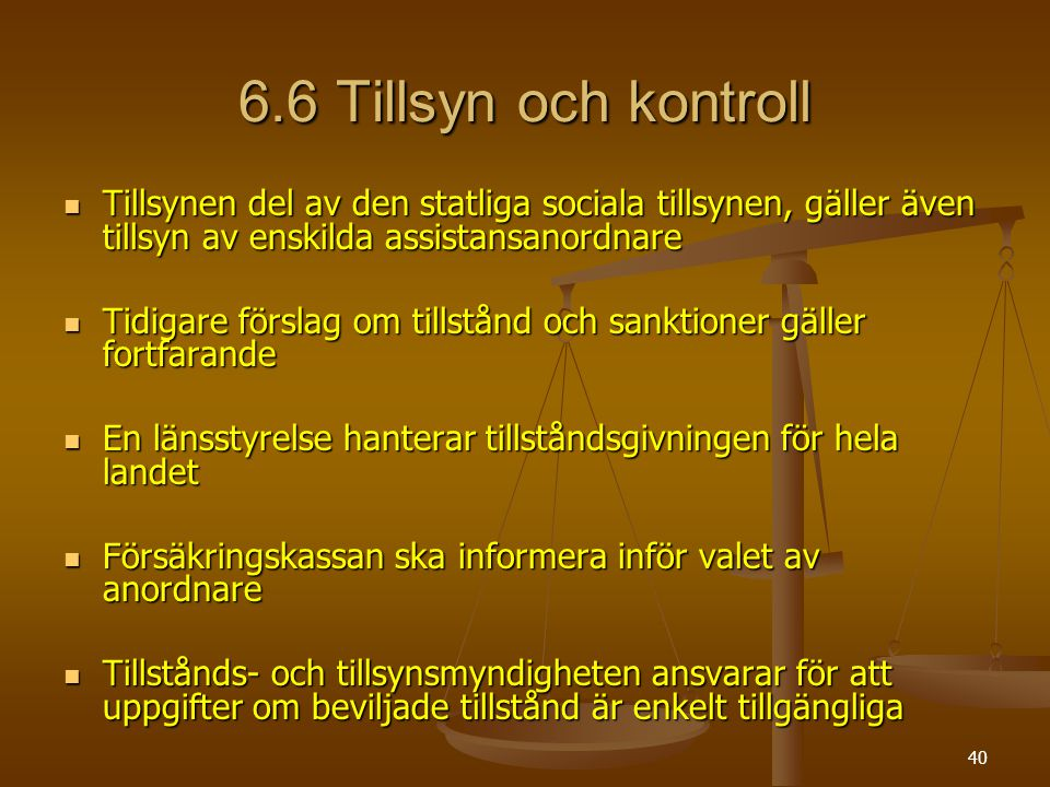 40 6.6 Tillsyn och kontroll Tillsynen del av den statliga sociala tillsynen, gäller även tillsyn av enskilda assistansanordnare Tillsynen del av den s