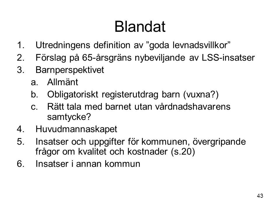 """43 Blandat 1.Utredningens definition av """"goda levnadsvillkor"""" 2.Förslag på 65-årsgräns nybeviljande av LSS-insatser 3.Barnperspektivet a.Allmänt b.Obl"""