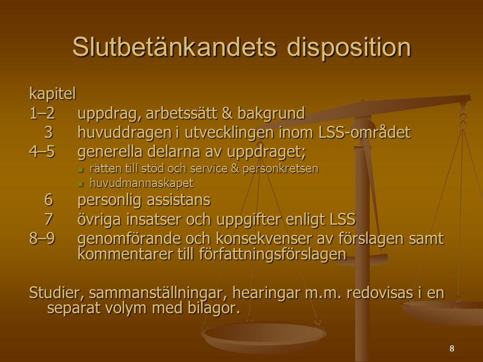 8 Slutbetänkandets disposition kapitel 1–2 uppdrag, arbetssätt & bakgrund 3 huvuddragen i utvecklingen inom LSS-området 3 huvuddragen i utvecklingen i