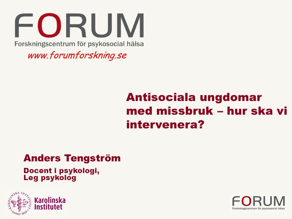 Anders Tengström Docent i psykologi, Leg psykolog Antisociala ungdomar med missbruk – hur ska vi intervenera.