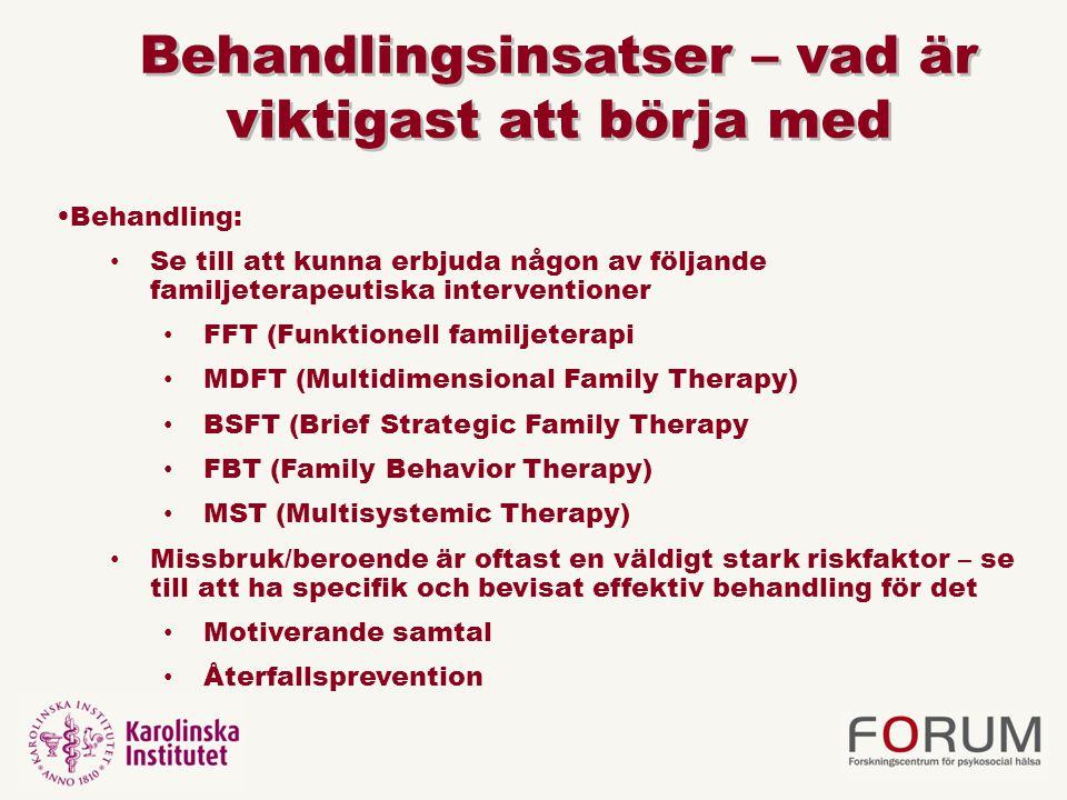 Behandlingsinsatser – vad är viktigast att börja med Behandling: Se till att kunna erbjuda någon av följande familjeterapeutiska interventioner FFT (F