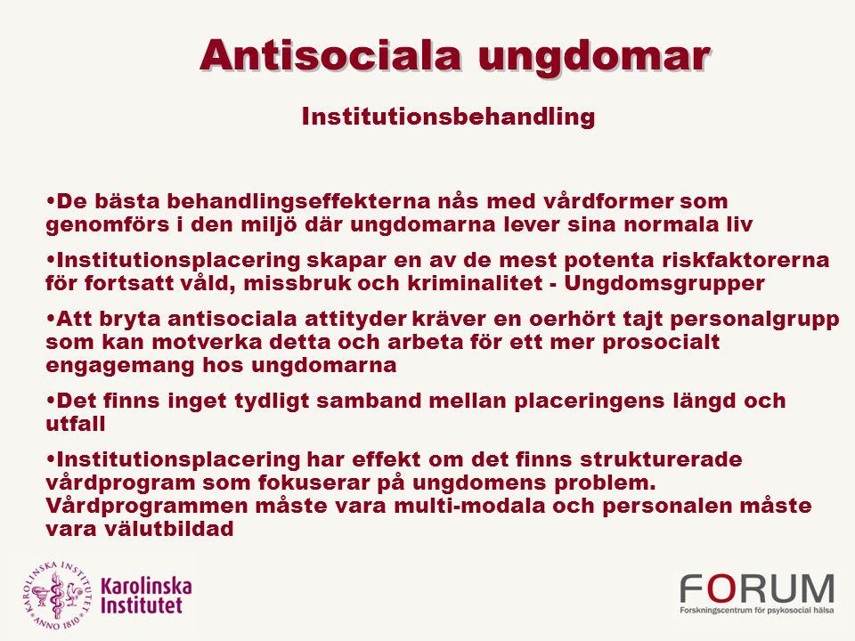 Antisociala ungdomar De bästa behandlingseffekterna nås med vårdformer som genomförs i den miljö där ungdomarna lever sina normala liv Institutionspla