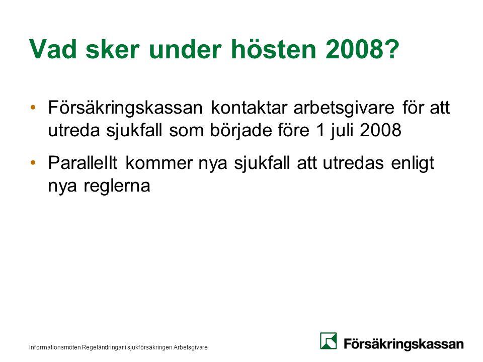 Informationsmöten Regeländringar i sjukförsäkringen Arbetsgivare Vad sker under hösten 2008? Försäkringskassan kontaktar arbetsgivare för att utreda s