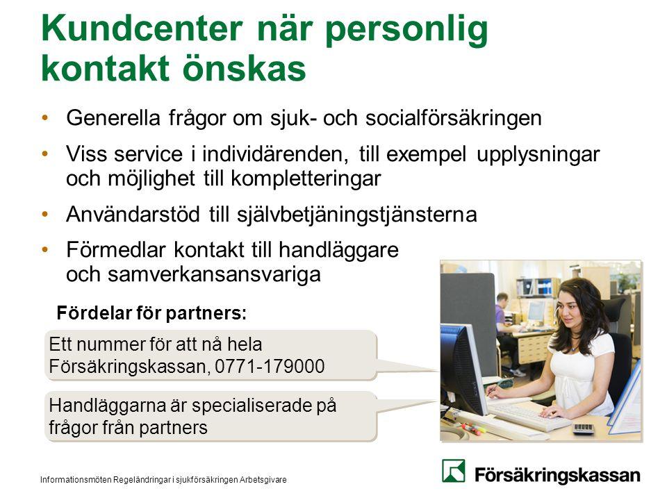 Informationsmöten Regeländringar i sjukförsäkringen Arbetsgivare Kundcenter när personlig kontakt önskas Generella frågor om sjuk- och socialförsäkrin