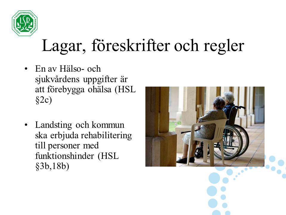 Lagar, föreskrifter och regler En av Hälso- och sjukvårdens uppgifter är att förebygga ohälsa (HSL §2c) Landsting och kommun ska erbjuda rehabiliterin