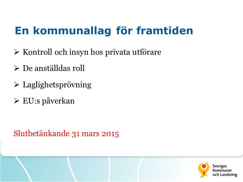 En kommunallag för framtiden  Kontroll och insyn hos privata utförare  De anställdas roll  Laglighetsprövning  EU:s påverkan Slutbetänkande 31 mars 2015