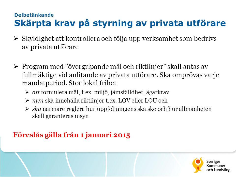 Delbetänkande Skärpta krav på styrning av privata utförare  Skyldighet att kontrollera och följa upp verksamhet som bedrivs av privata utförare  Program med övergripande mål och riktlinjer skall antas av fullmäktige vid anlitande av privata utförare.