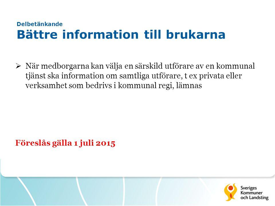 Delbetänkande Bättre information till brukarna  När medborgarna kan välja en särskild utförare av en kommunal tjänst ska information om samtliga utförare, t ex privata eller verksamhet som bedrivs i kommunal regi, lämnas Föreslås gälla 1 juli 2015