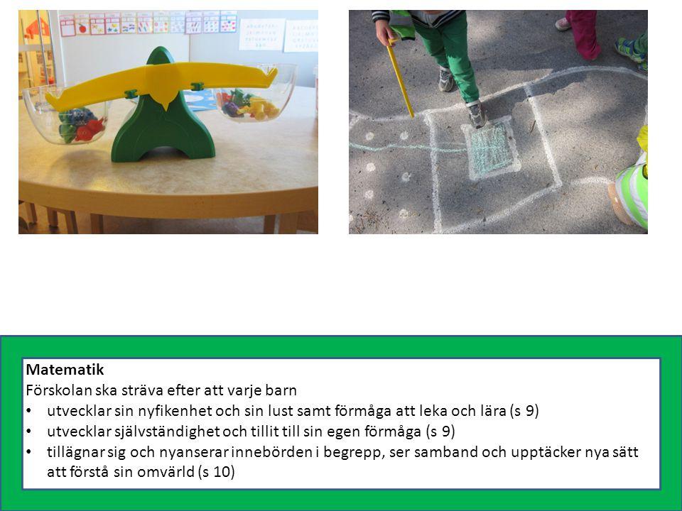 Matematik Förskolan ska sträva efter att varje barn utvecklar sin nyfikenhet och sin lust samt förmåga att leka och lära (s 9) utvecklar självständigh