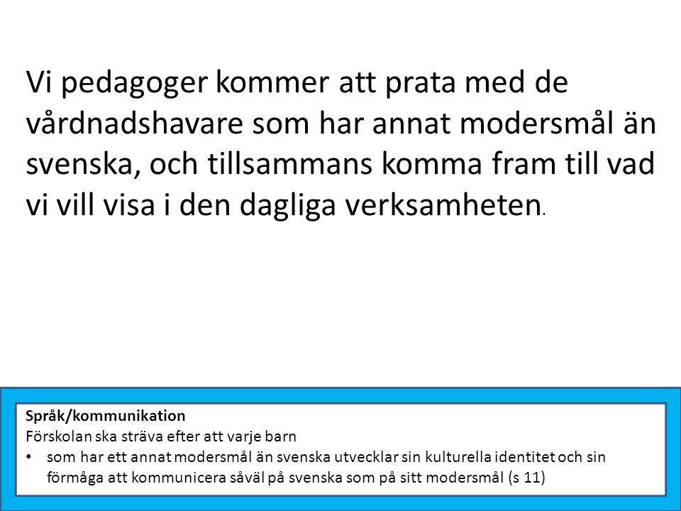Språk/kommunikation Förskolan ska sträva efter att varje barn som har ett annat modersmål än svenska utvecklar sin kulturella identitet och sin förmåg