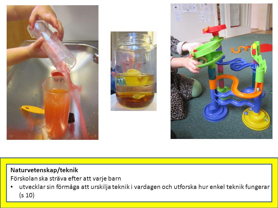 Naturvetenskap/teknik Förskolan ska sträva efter att varje barn utvecklar sin förmåga att urskilja teknik i vardagen och utforska hur enkel teknik fun
