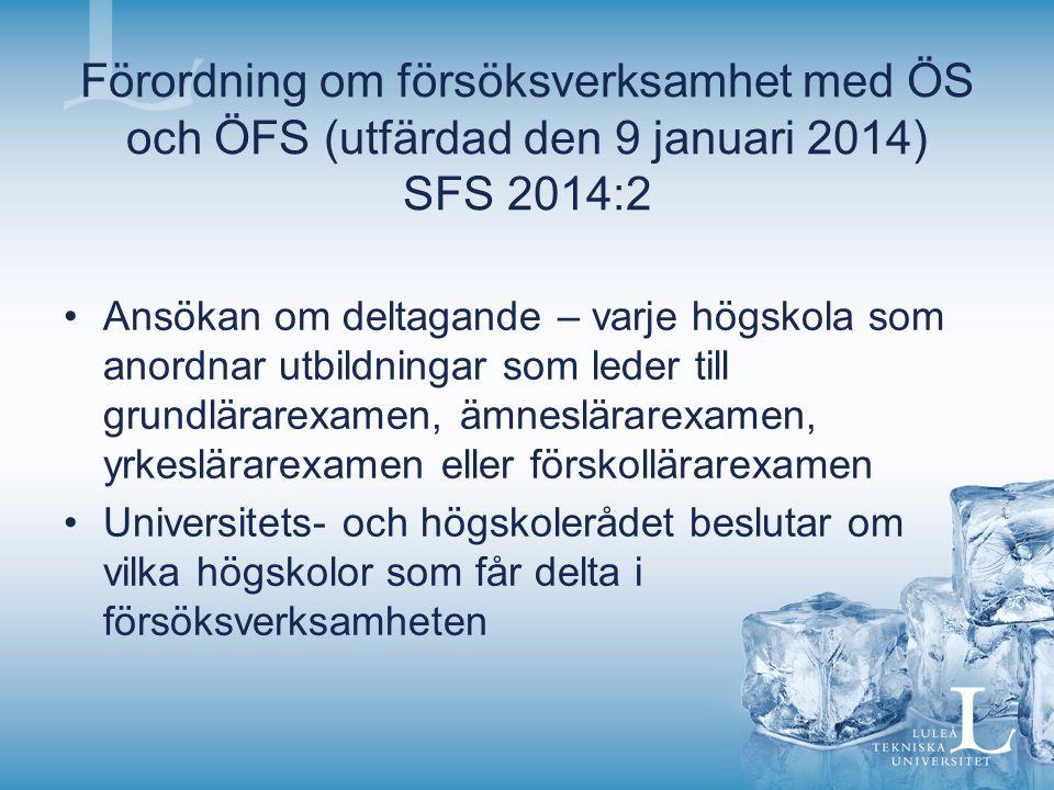 Förordning om försöksverksamhet med ÖS och ÖFS (utfärdad den 9 januari 2014) SFS 2014:2 Ansökan om deltagande – varje högskola som anordnar utbildning