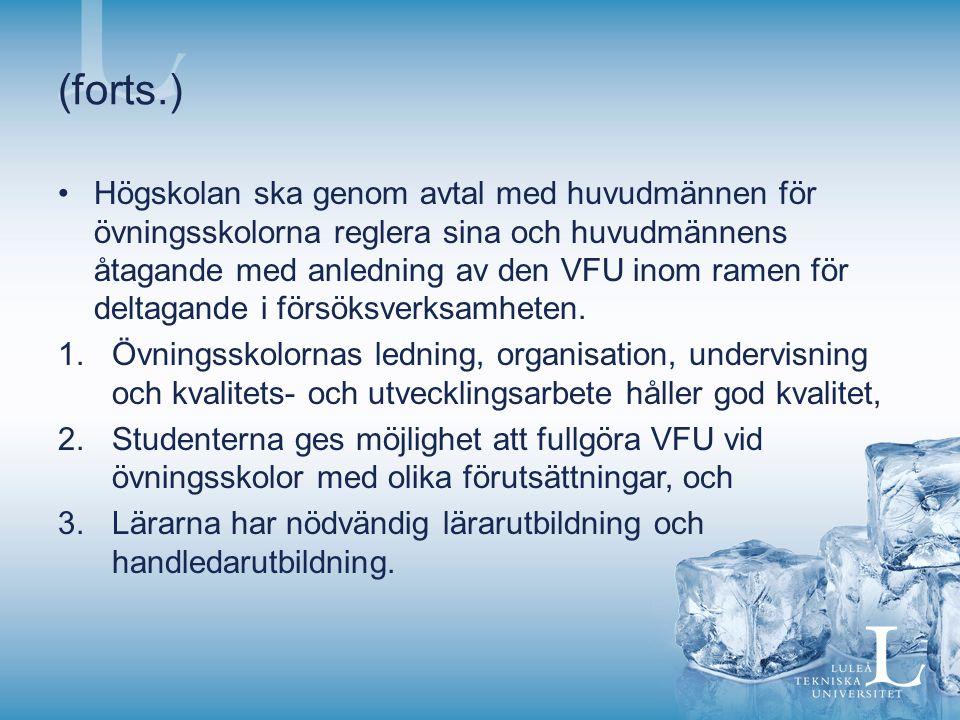 (forts.) Högskolan ska genom avtal med huvudmännen för övningsskolorna reglera sina och huvudmännens åtagande med anledning av den VFU inom ramen för deltagande i försöksverksamheten.