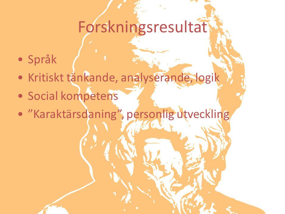 """Språk Kritiskt tänkande, analyserande, logik Social kompetens """"Karaktärsdaning"""", personlig utveckling Forskningsresultat"""