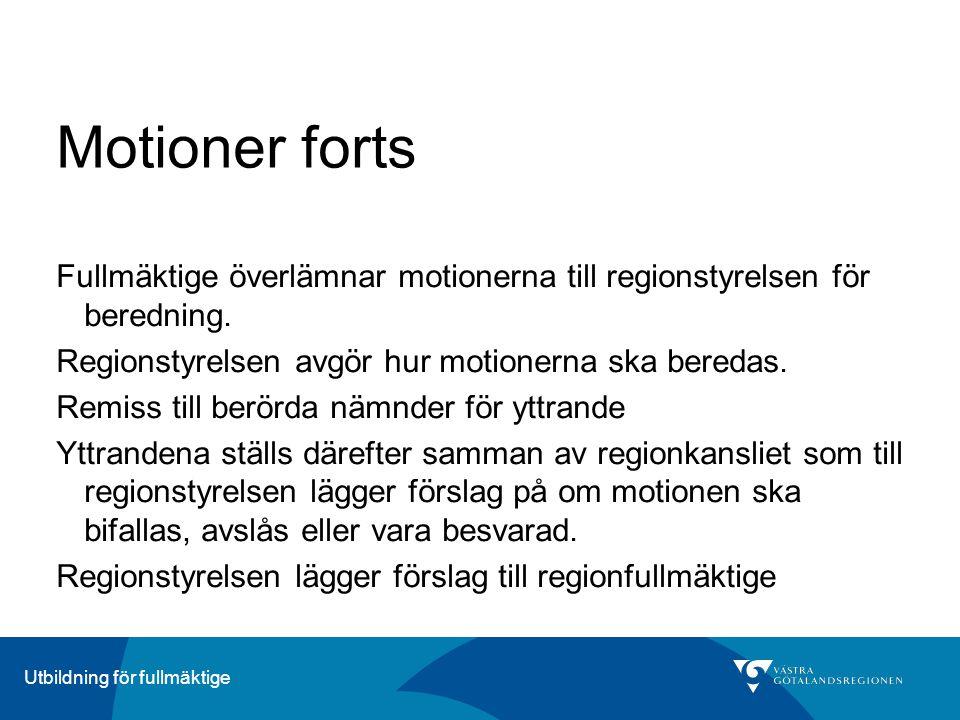 ÄrendeberedningUtbildning för fullmäktige Motioner forts Fullmäktige överlämnar motionerna till regionstyrelsen för beredning. Regionstyrelsen avgör h