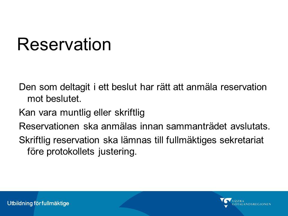 ÄrendeberedningUtbildning för fullmäktige Reservation Den som deltagit i ett beslut har rätt att anmäla reservation mot beslutet. Kan vara muntlig ell